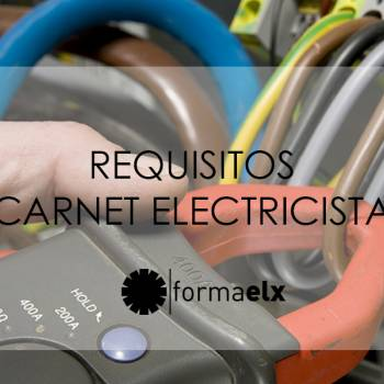 Requisitos para obtener el Carnet de Electricista
